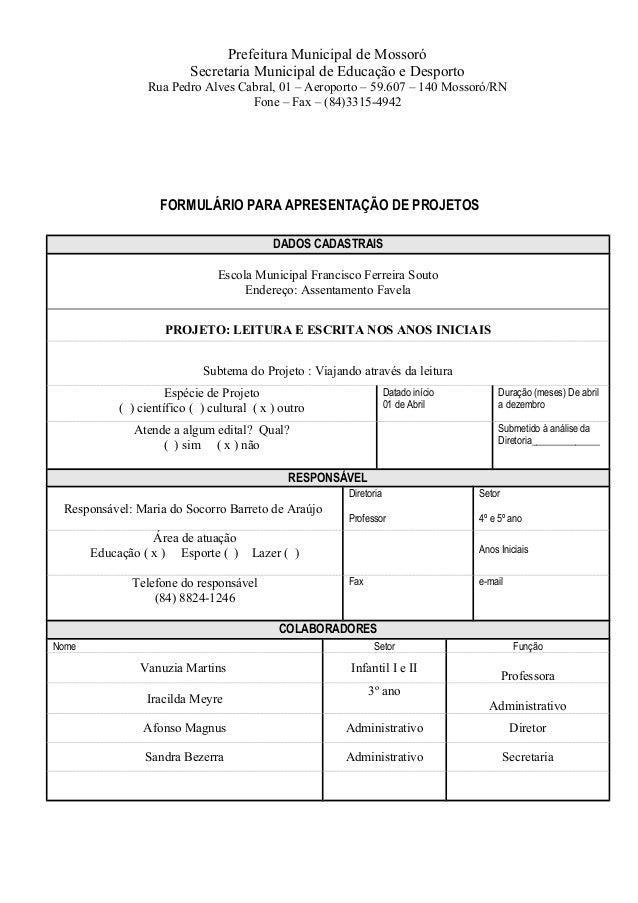 FORMULÁRIO PARA APRESENTAÇÃO DE PROJETOS DADOS CADASTRAIS Escola Municipal Francisco Ferreira Souto Endereço: Assentamento...