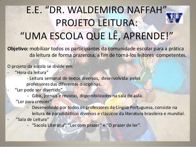 """E.E. """"DR. WALDEMIRO NAFFAH"""" PROJETO LEITURA: """"UMA ESCOLA QUE LÊ, APRENDE!"""" Objetivo: mobilizar todos os participantes da c..."""