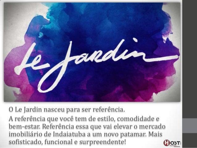 O Le Jardin nasceu para ser referência. A referência que você tem de estilo, comodidade e bem-estar. Referência essa que v...