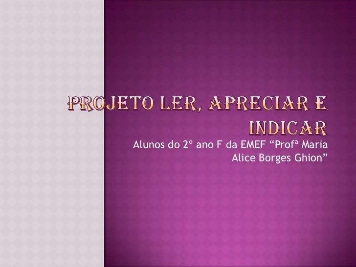 """Alunos do 2º ano F da EMEF """"Profª Maria                    Alice Borges Ghion"""""""