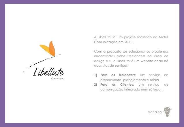 A Libellute foi um projeto realizado na Matriz Comunicação em 2011. Com a proposta de solucionar os problemas encontrados ...