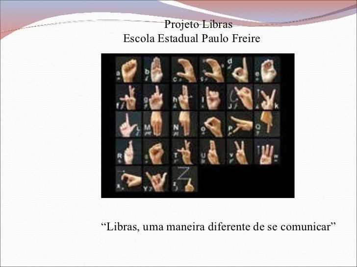 """Projeto Libras Escola Estadual Paulo Freire """" Libras, uma maneira diferente de se comunicar"""""""