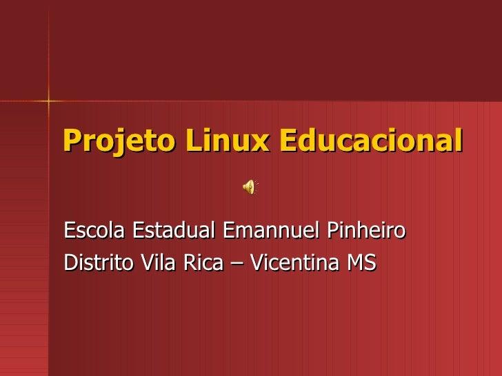 Projeto Linux Educacional Escola Estadual Emannuel Pinheiro Distrito Vila Rica – Vicentina MS