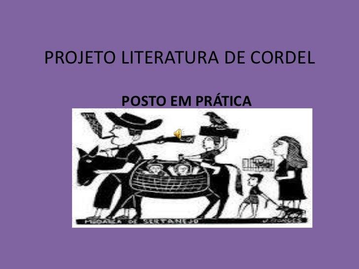 PROJETO LITERATURA DE CORDEL        POSTO EM PRÁTICA
