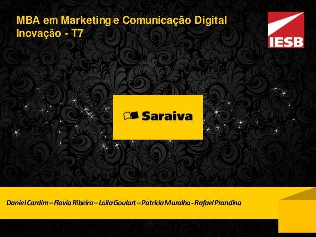 DanielCardim–FlaviaRibeiro–LailaGoulart–PatriciaMuralha-RafaelPrandina MBA em Marketing e Comunicação Digital Inovação - T7