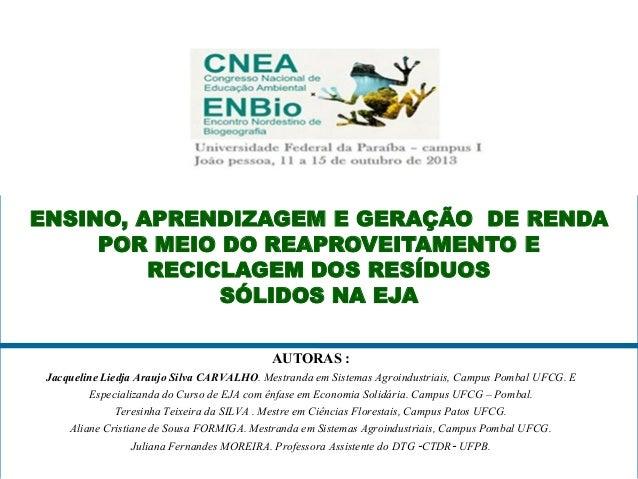 1 AUTORAS : Jacqueline Liedja Araujo Silva CARVALHO. Mestranda em Sistemas Agroindustriais, Campus Pombal UFCG. E Especial...