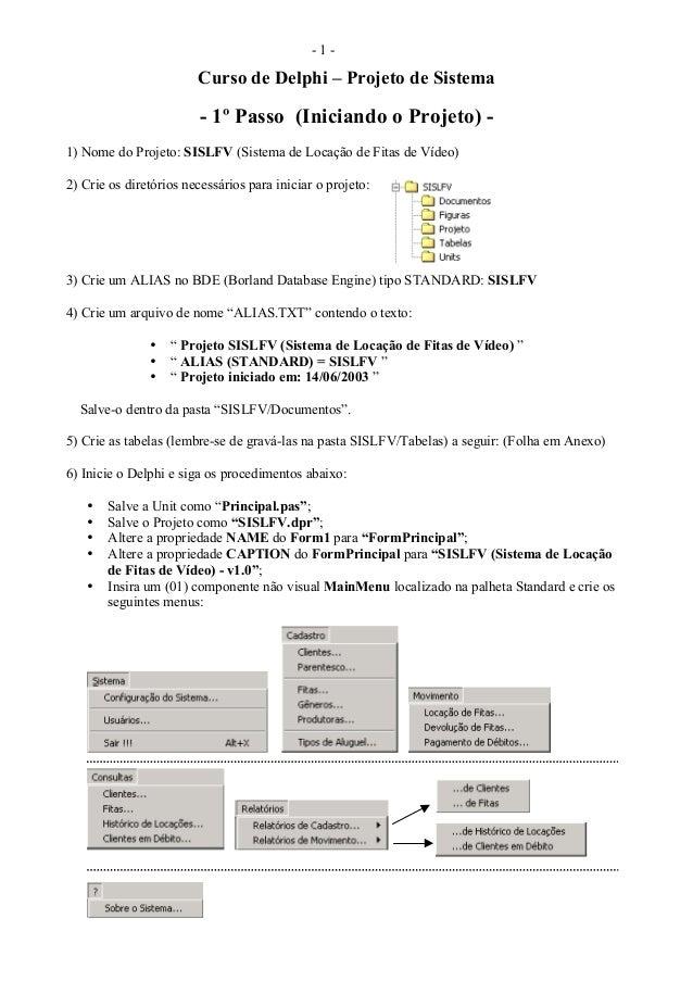 - 1 - Curso de Delphi – Projeto de Sistema - 1º Passo (Iniciando o Projeto) - 1) Nome do Projeto: SISLFV (Sistema de Locaç...