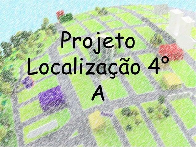 ProjetoLocalização 4°      A