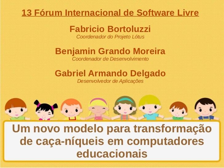 13 Fórum Internacional de Software Livre           Fabricio Bortoluzzi             Coordenador do Projeto Lótus        Ben...