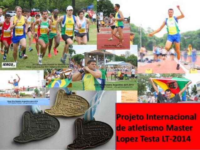 Projeto Internacionalde atletismo MasterLopez Testa LT-2014