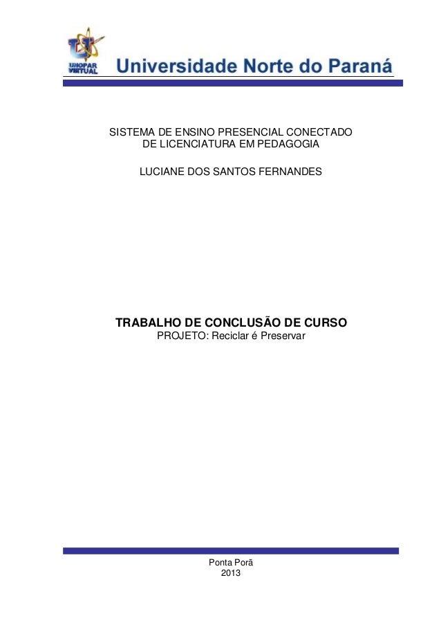 Ponta Porã 2013 LUCIANE DOS SANTOS FERNANDES SISTEMA DE ENSINO PRESENCIAL CONECTADO DE LICENCIATURA EM PEDAGOGIA TRABALHO ...