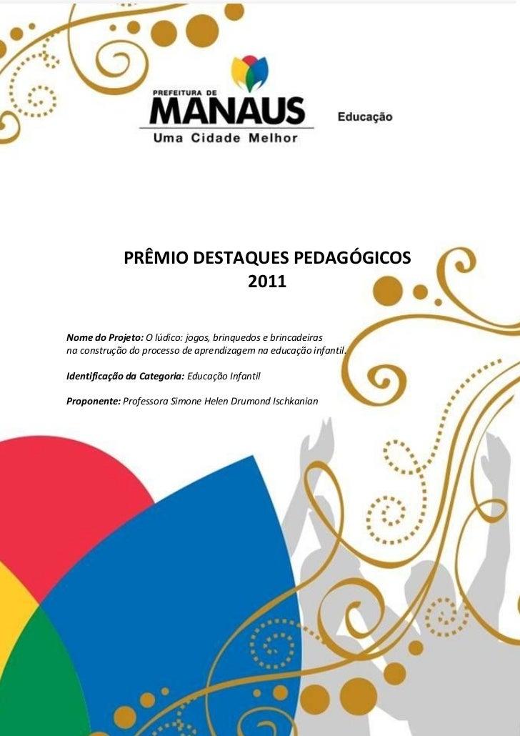PRÊMIO DESTAQUES PEDAGÓGICOS                         2011Nome do Projeto: O lúdico: jogos, brinquedos e brincadeirasna con...