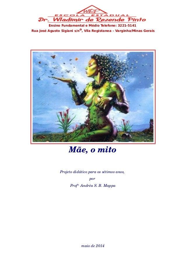 Ensino Fundamental e Médio Telefone: 3221-5141  Rua José Agusto Sigiani s/no, Vila Registanea – Varginha/Minas Gerais  Mãe...