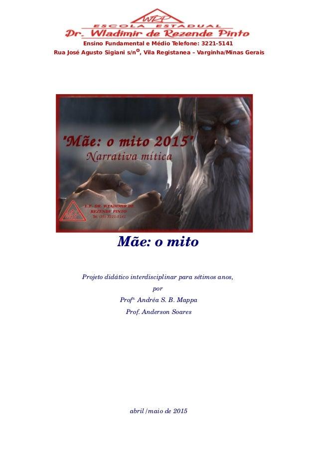 Ensino Fundamental e Médio Telefone: 3221-5141 Rua José Agusto Sigiani s/no, Vila Registanea – Varginha/Minas Gerais Mãe:...