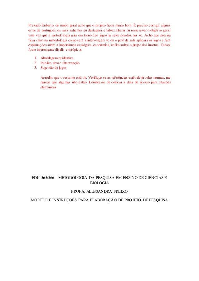 Prezado Eriberto, de modo geral acho que o projeto ficou muito bom. É preciso corrigir alguns  erros de português, os mais...