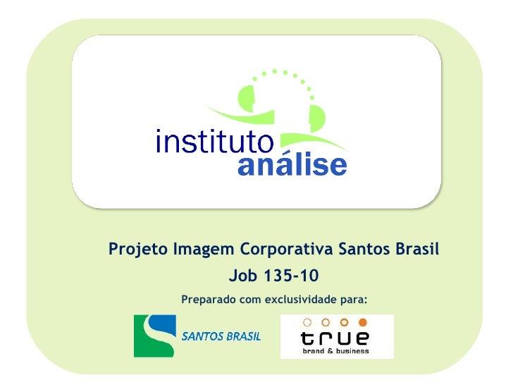 Preparado com exclusividade para: Projeto Imagem Corporativa Santos Brasil Job 135-10