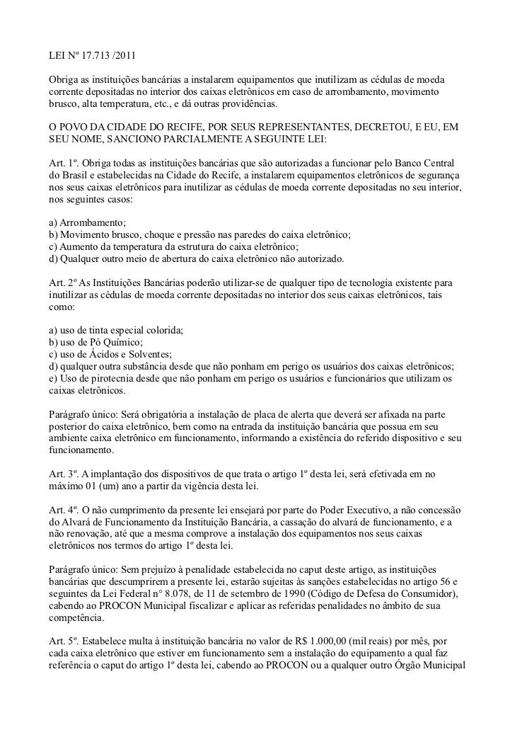 LEI Nº 17.713 /2011Obriga as instituições bancárias a instalarem equipamentos que inutilizam as cédulas de moedacorrente d...