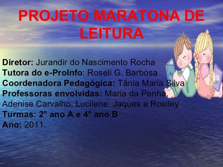 PROJETO MARATONA DE LEITURA Diretor:  Jurandir do Nascimento Rocha  Tutora do e-ProInfo : Roseli G. Barbosa  Coordenadora ...