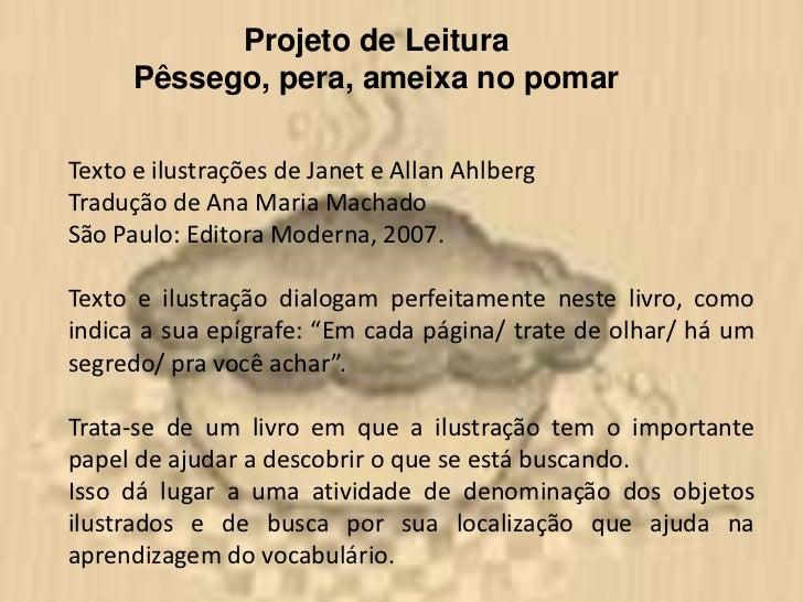 Projeto de Leitura      Pêssego, pera, ameixa no pomarTexto e ilustrações de Janet e Allan AhlbergTradução de Ana Maria Ma...