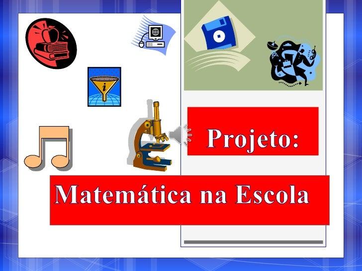 Justificativa:Este projeto se deu através da necessidade ematrair os alunos para a disciplina de matemática edeixa-la mais...