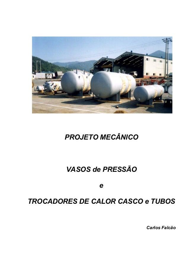 PROJETO MECÂNICO VASOS de PRESSÃO e TROCADORES DE CALOR CASCO e TUBOS Carlos Falcão