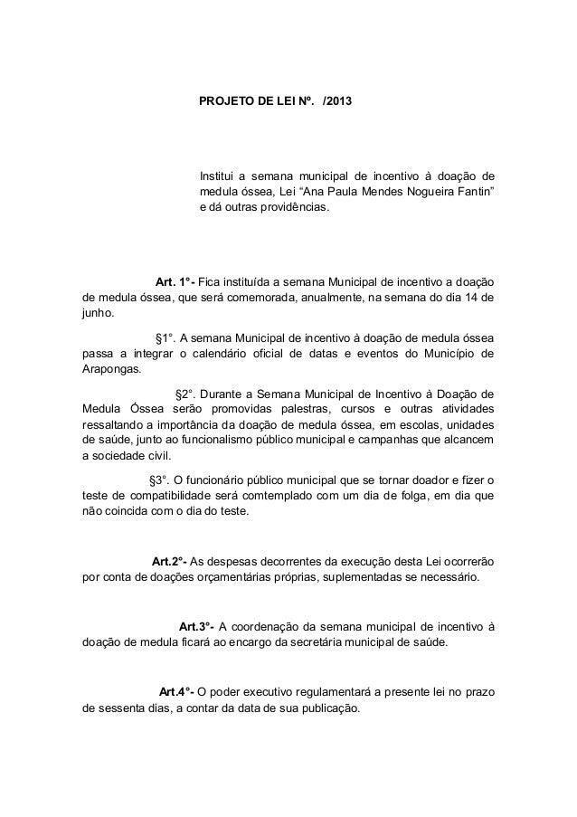 """PROJETO DE LEI Nº. /2013  Institui a semana municipal de incentivo à doação de medula óssea, Lei """"Ana Paula Mendes Nogueir..."""