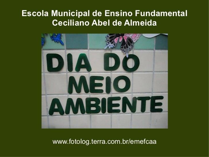 www.fotolog.terra.com.br/emefcaa Escola Municipal de Ensino Fundamental Ceciliano Abel de Almeida
