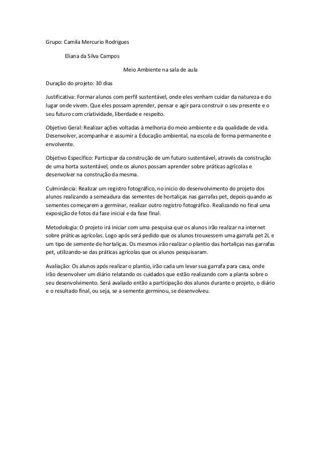 Grupo: Camila Mercurio Rodrigues Eliana da Silva Campos Meio Ambiente na sala de aula Duração do projeto: 30 dias Justific...