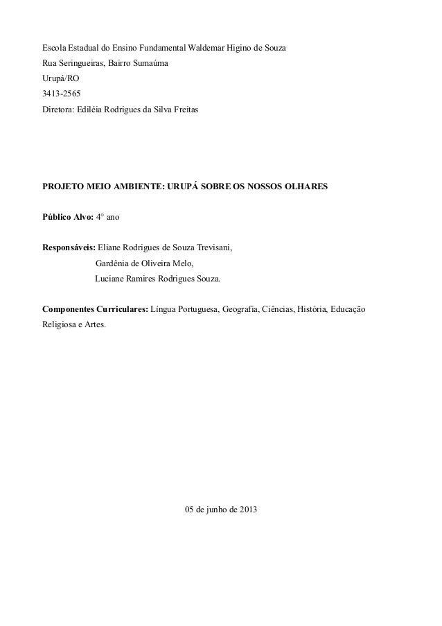 Escola Estadual do Ensino Fundamental Waldemar Higino de Souza Rua Seringueiras, Bairro Sumaúma Urupá/RO 3413-2565 Diretor...