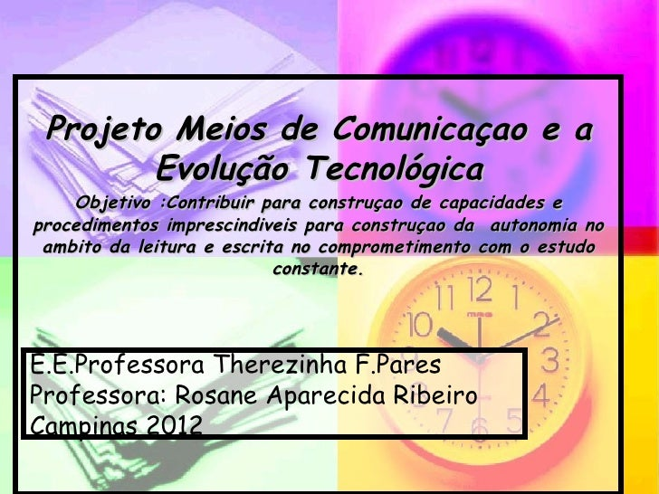 Projeto Meios de Comunicaçao e a        Evolução Tecnológica    Objetivo :Contribuir para construçao de capacidades eproce...