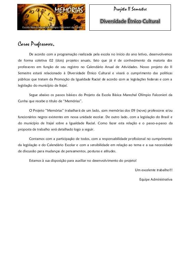 MEMÓRIAS  Escola Básica Marechal Olímpio Falconieri da Cunha  Projeto II Semestre Diversidade Étnico Cultural  Caros Profe...