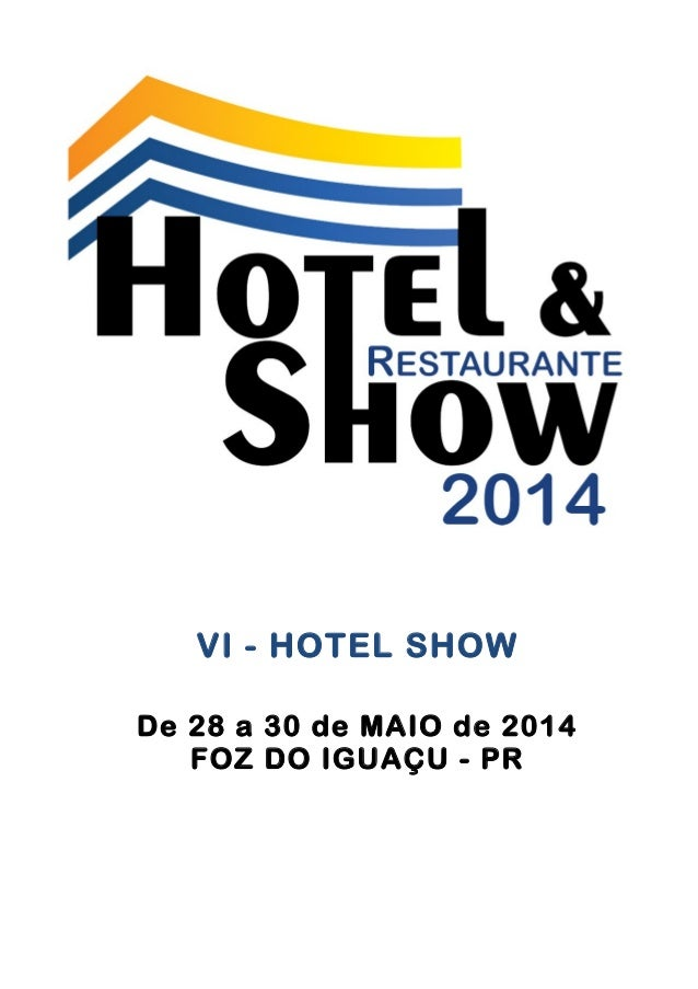 VI - HOTEL SHOW De 28 a 30 de MAIO de 2014 FOZ DO IGUAÇU - PR