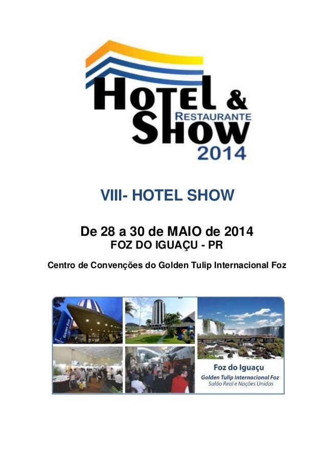 VIII- HOTEL SHOW De 28 a 30 de MAIO de 2014 FOZ DO IGUAÇU - PR Centro de Convenções do Golden Tulip Internacional Foz