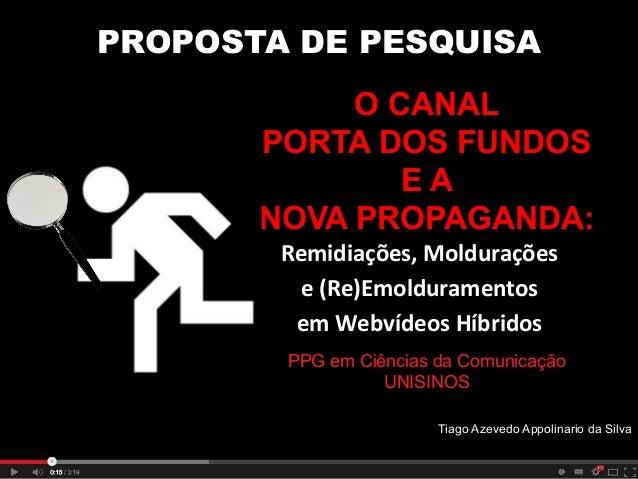 PROPOSTA DE PESQUISA O CANAL PORTA DOS FUNDOS EA NOVA PROPAGANDA: Remidiações,  Moldurações     e  (Re)Emolduramen...