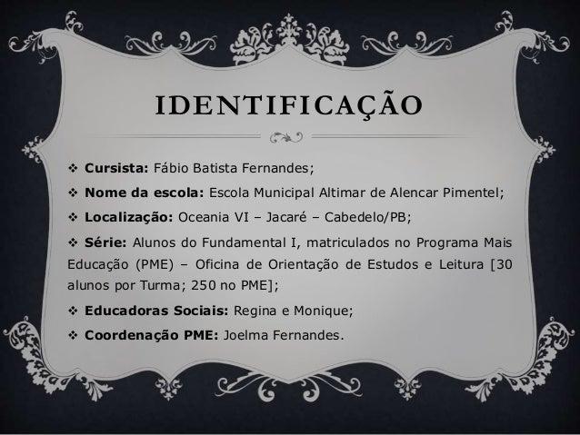IDENTIFICAÇÃO   Cursista: Fábio Batista Fernandes;   Nome da escola: Escola Municipal Altimar de Alencar Pimentel;   Lo...