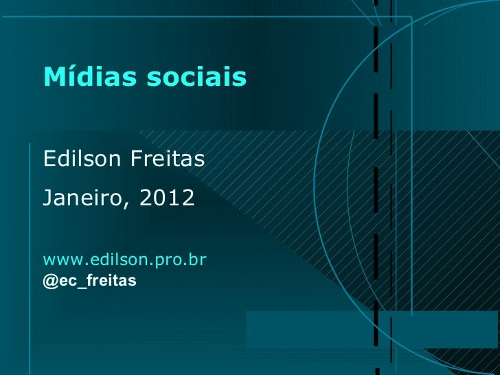 Mídias sociais Edilson Freitas Janeiro, 2012 www.edilson.pro.br @ec_freitas
