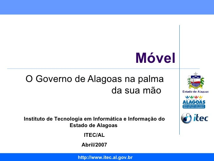 Móvel O Governo de Alagoas na palma da sua mão  Instituto de Tecnologia em Informática e Informação do Estado de Alagoas  ...