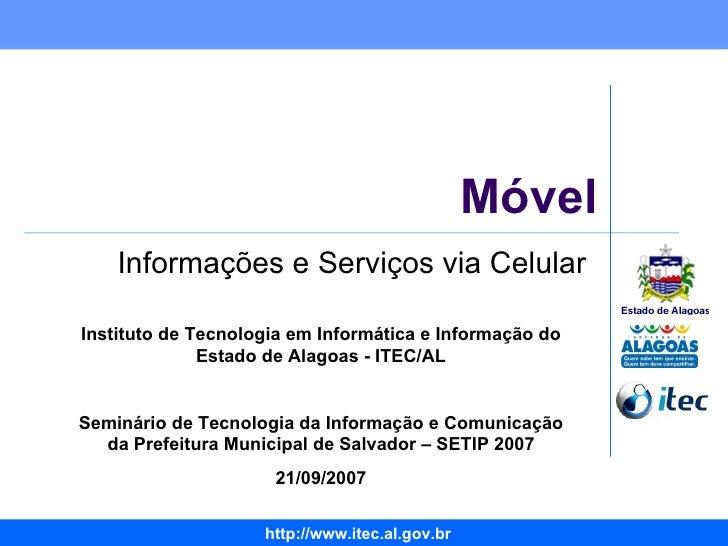 Móvel Informações e Serviços via Celular Instituto de Tecnologia em Informática e Informação do Estado de Alagoas - ITEC/A...