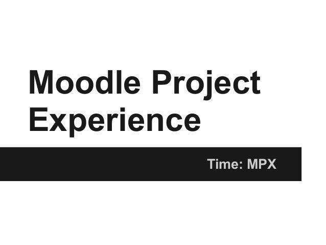 Moodle ProjectExperienceTime: MPX