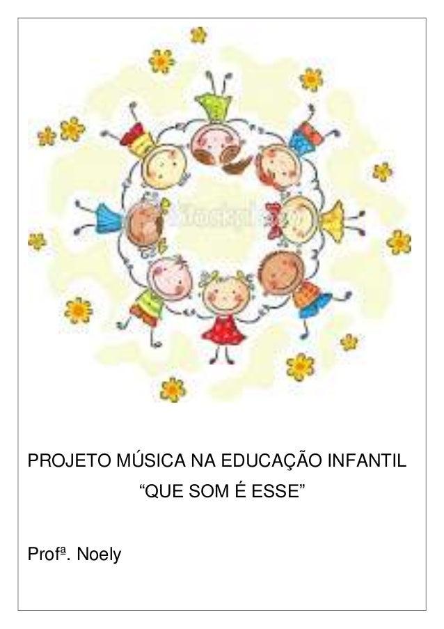 """PROJETO MÚSICA NA EDUCAÇÃO INFANTIL """"QUE SOM É ESSE"""" Profª. Noely"""