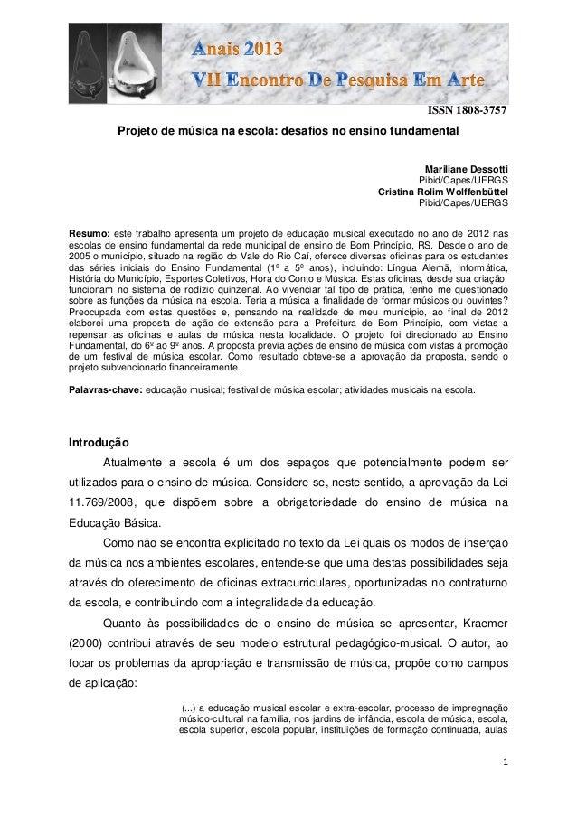 ISSN 1808-3757 1 Projeto de música na escola: desafios no ensino fundamental Mariliane Dessotti Pibid/Capes/UERGS Cristina...