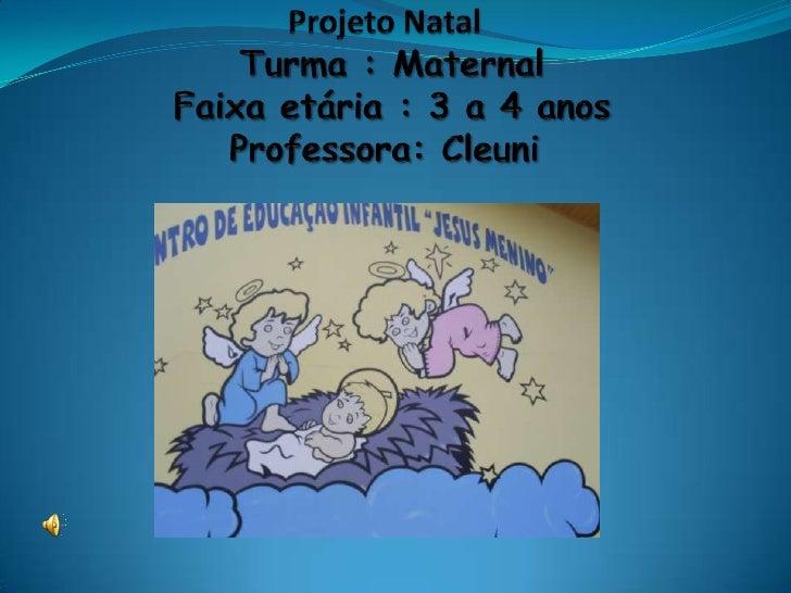 Projeto Natal Turma : Maternal Faixa etária : 3 a 4 anosProfessora: Cleuni<br />