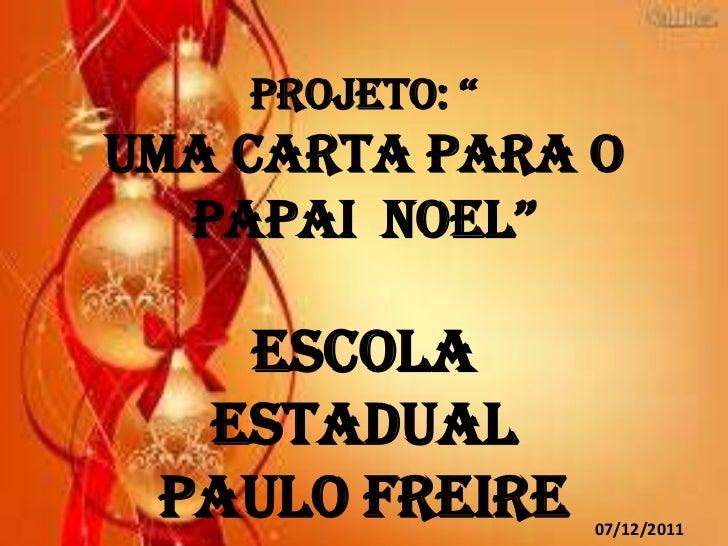 """PROJETO: """"UMA CARTA PARA O  PAPAI NOEL""""   Escola  Estadual Paulo Freire    07/12/2011"""