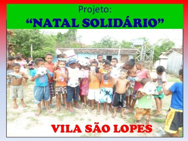 """Projeto:  """"NATAL SOLIDÁRIO""""  VILA SÃO LOPES"""