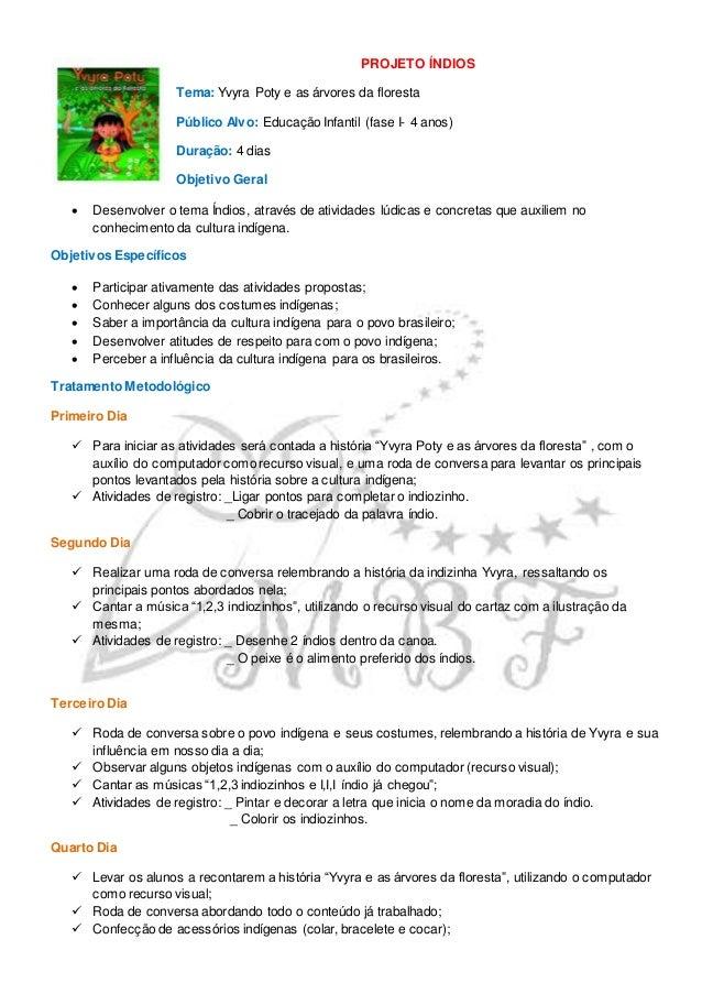 PROJETO ÍNDIOS Tema: Yvyra Poty e as árvores da floresta Público Alvo: Educação Infantil (fase I- 4 anos) Duração: 4 dias ...