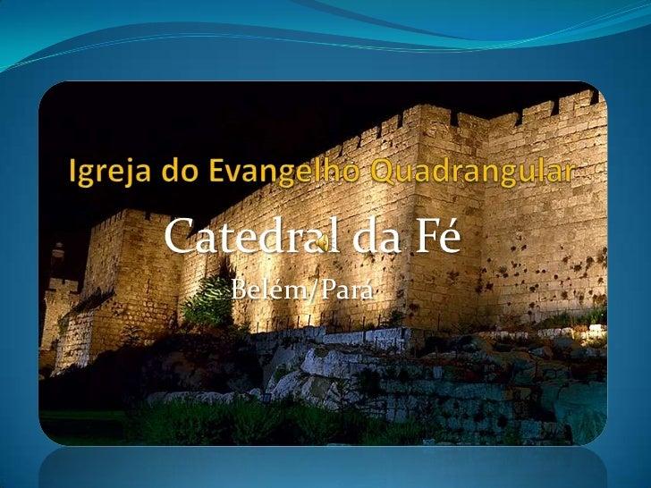 Igreja do Evangelho Quadrangular<br />Catedral da Fé<br />             Belém/Pará<br />