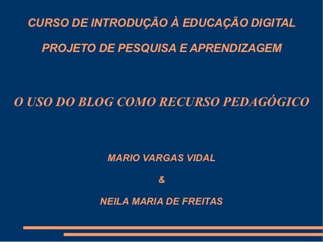 CURSO DE INTRODUÇÃO À EDUCAÇÃO DIGITAL   PROJETO DE PESQUISA E APRENDIZAGEMO USO DO BLOG COMO RECURSO PEDAGÓGICO          ...
