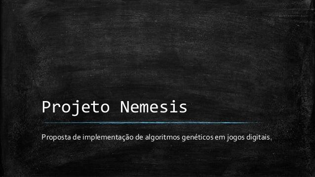 Projeto Nemesis Proposta de implementação de algoritmos genéticos em jogos digitais.