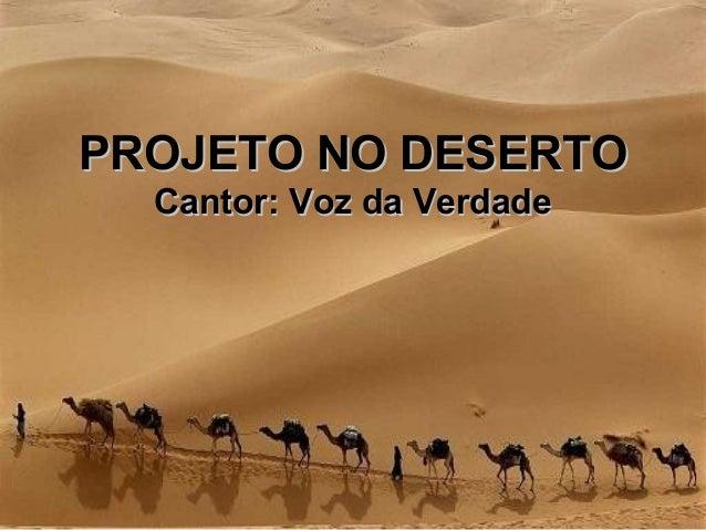 PROJETO NO DESERTOPROJETO NO DESERTOCantor: Voz da VerdadeCantor: Voz da Verdade