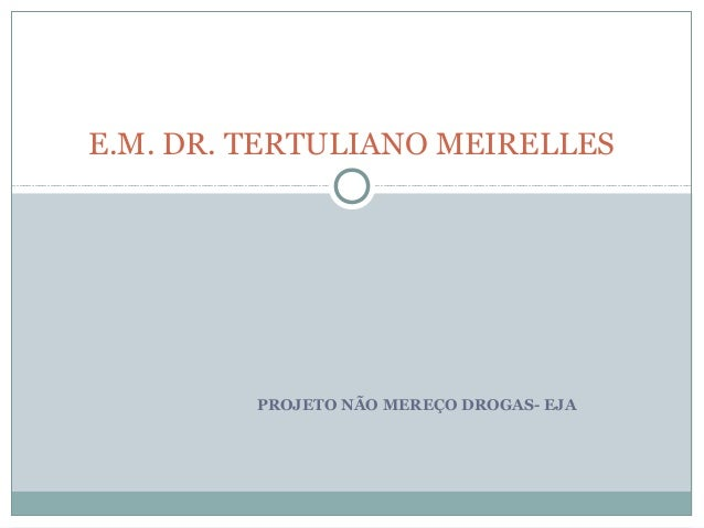 PROJETO NÃO MEREÇO DROGAS- EJAE.M. DR. TERTULIANO MEIRELLES